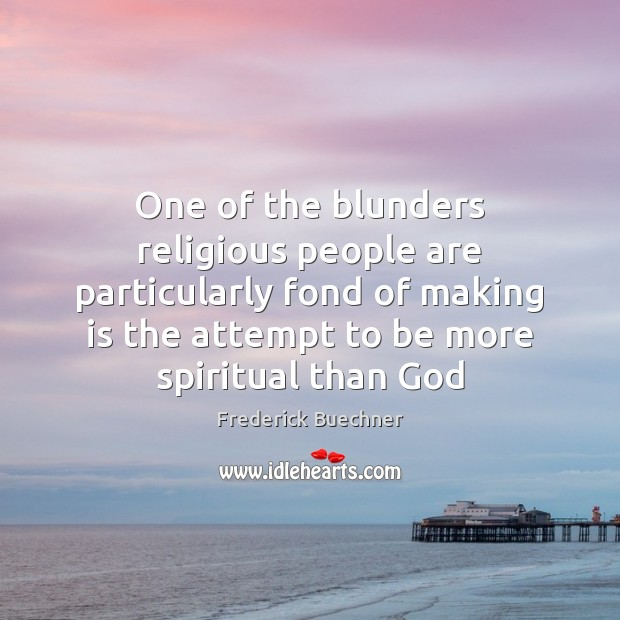 One of the blunders religious people are particularly fond of making is Image