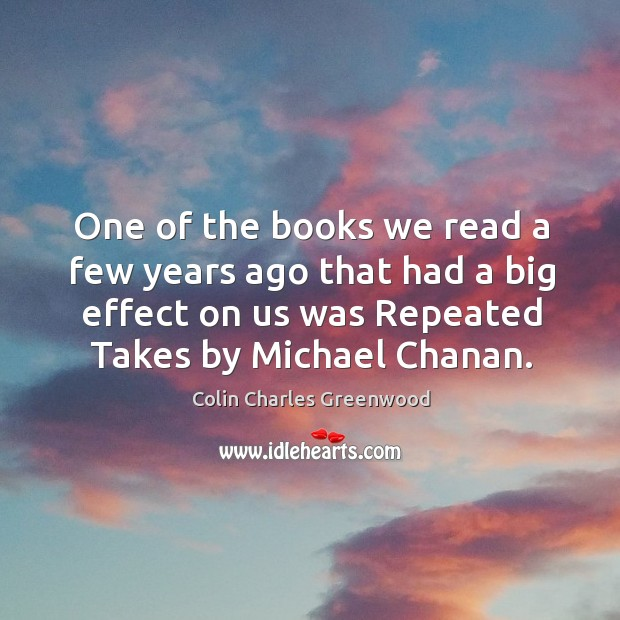 One of the books we read a few years ago that had a big effect on us was repeated Colin Charles Greenwood Picture Quote