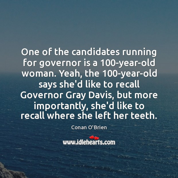 Image, One of the candidates running for governor is a 100-year-old woman. Yeah,