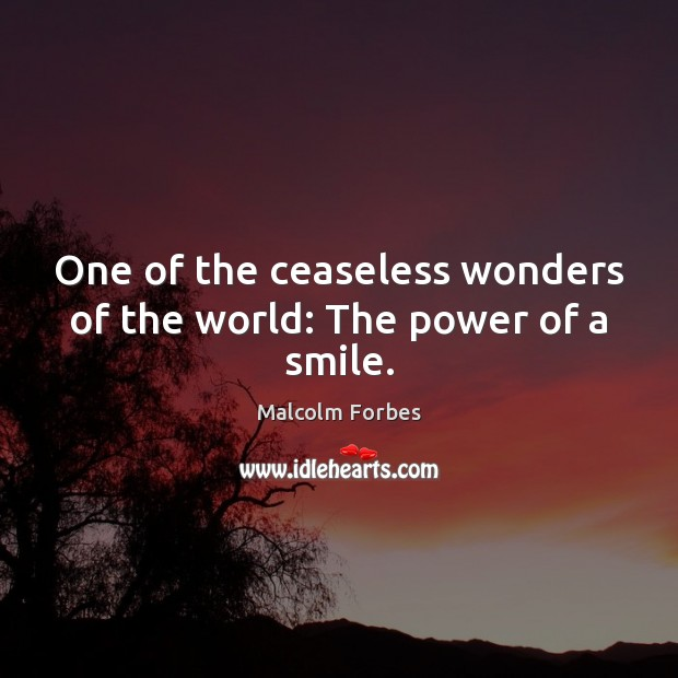 One of the ceaseless wonders of the world: The power of a smile. Malcolm Forbes Picture Quote