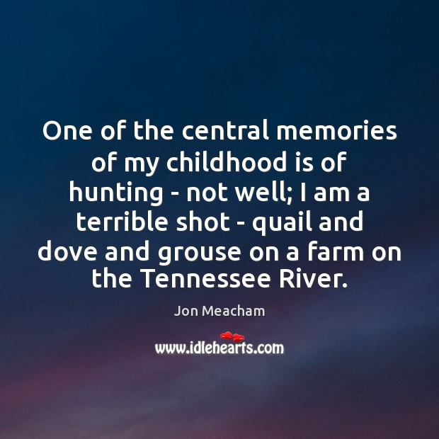 One of the central memories of my childhood is of hunting – Childhood Quotes Image