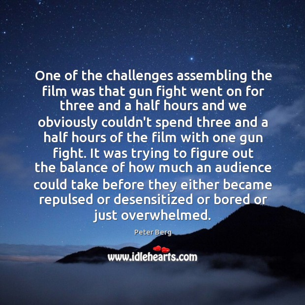 One of the challenges assembling the film was that gun fight went Peter Berg Picture Quote