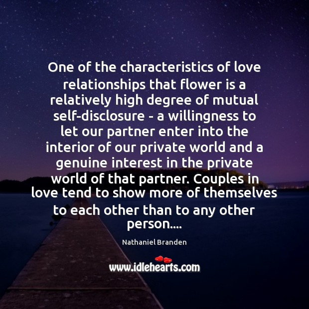 One of the characteristics of love relationships that flower is a relatively Nathaniel Branden Picture Quote