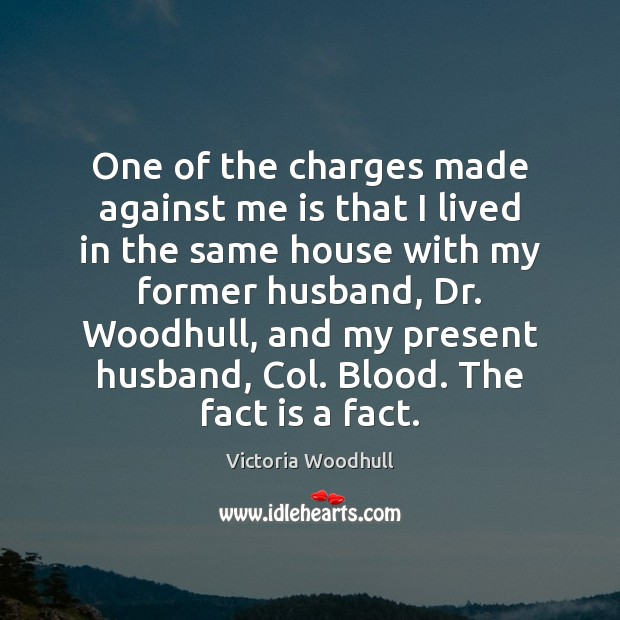 One of the charges made against me is that I lived in Victoria Woodhull Picture Quote