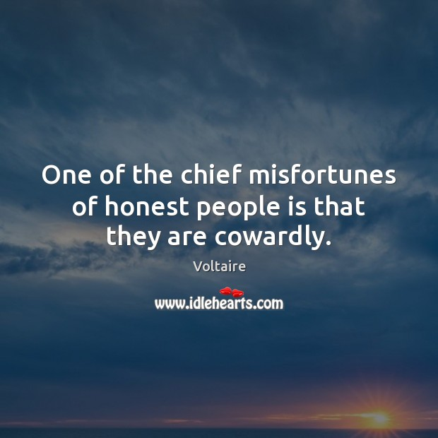One of the chief misfortunes of honest people is that they are cowardly. Image