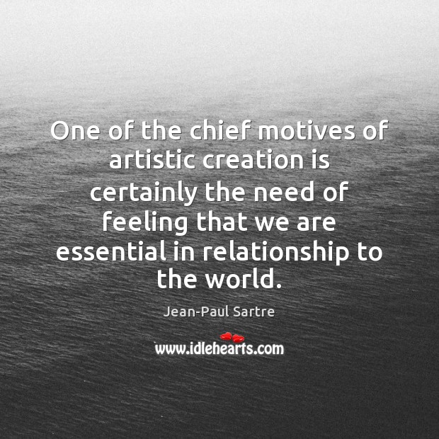 Image, One of the chief motives of artistic creation is certainly the need