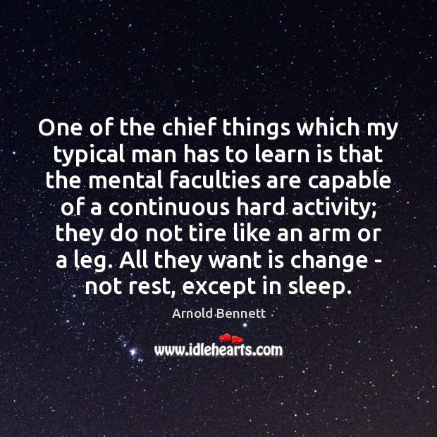 One of the chief things which my typical man has to learn Arnold Bennett Picture Quote