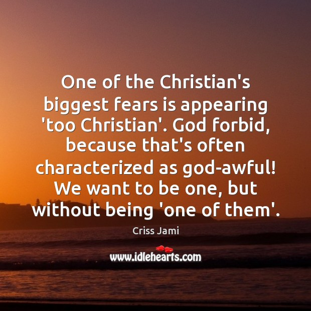 One of the Christian's biggest fears is appearing 'too Christian'. God forbid, Criss Jami Picture Quote