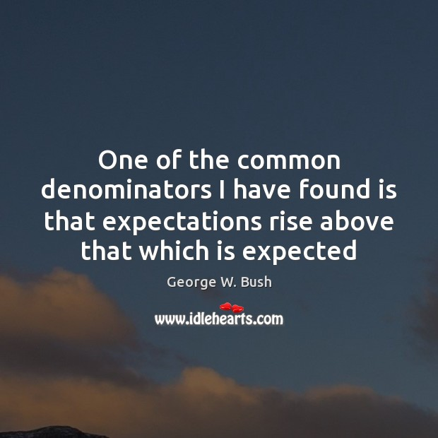 One of the common denominators I have found is that expectations rise Image