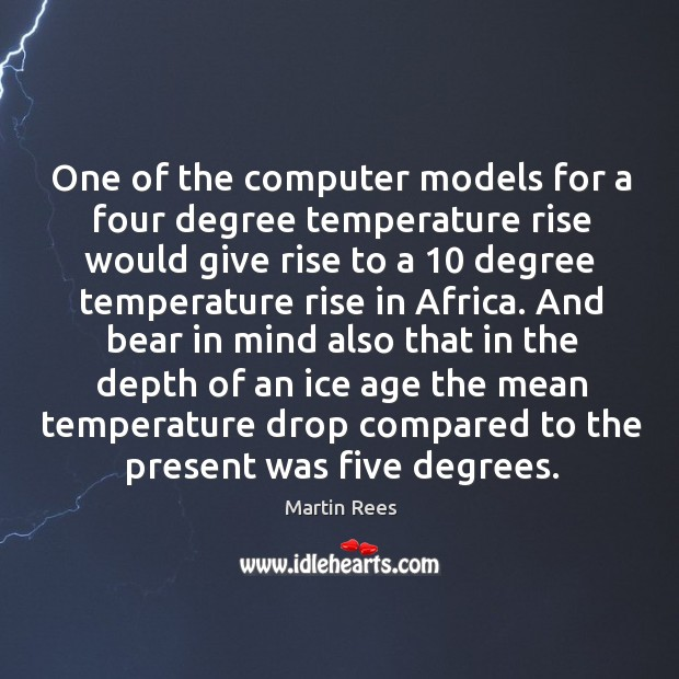 One of the computer models for a four degree temperature rise would Martin Rees Picture Quote