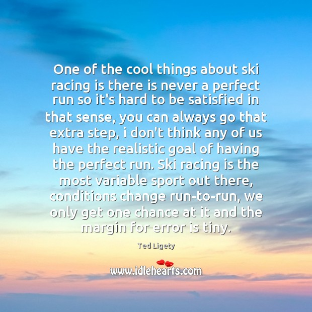 One of the cool things about ski racing is there is never Racing Quotes Image