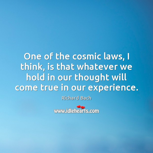 One of the cosmic laws, I think, is that whatever we hold Image