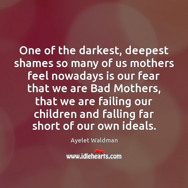 One of the darkest, deepest shames so many of us mothers feel Image