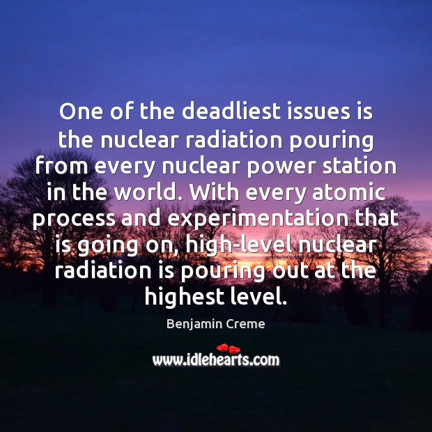 Image, One of the deadliest issues is the nuclear radiation pouring from every