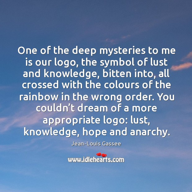 One of the deep mysteries to me is our logo, the symbol Image