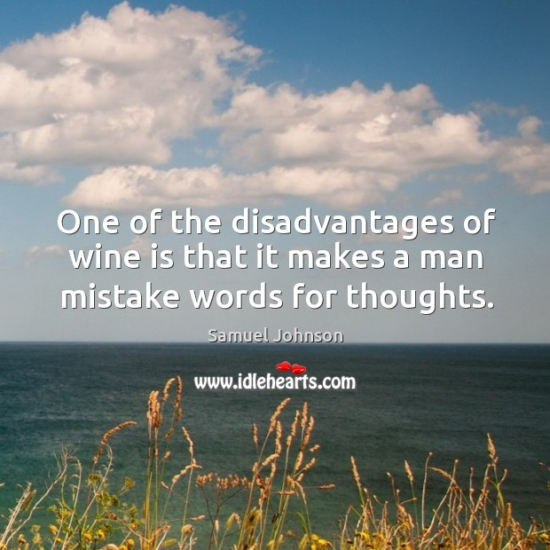 Image, One of the disadvantages of wine is that it makes a man mistake words for thoughts.