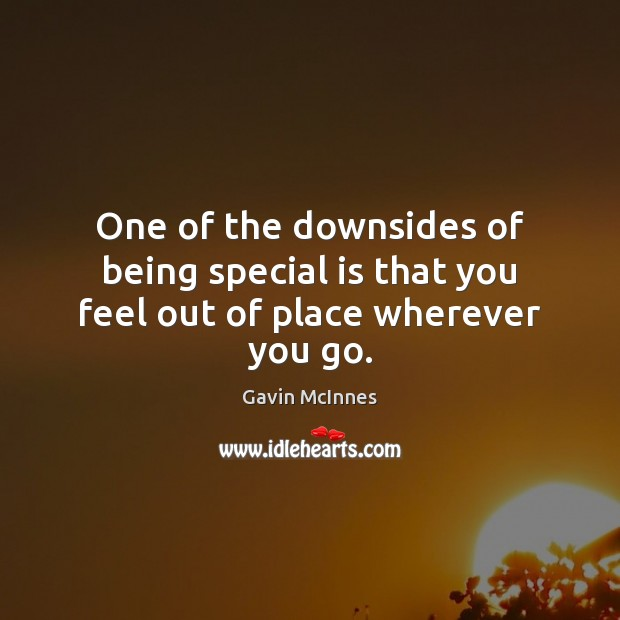 Image, One of the downsides of being special is that you feel out of place wherever you go.