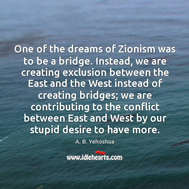 Image, One of the dreams of zionism was to be a bridge.