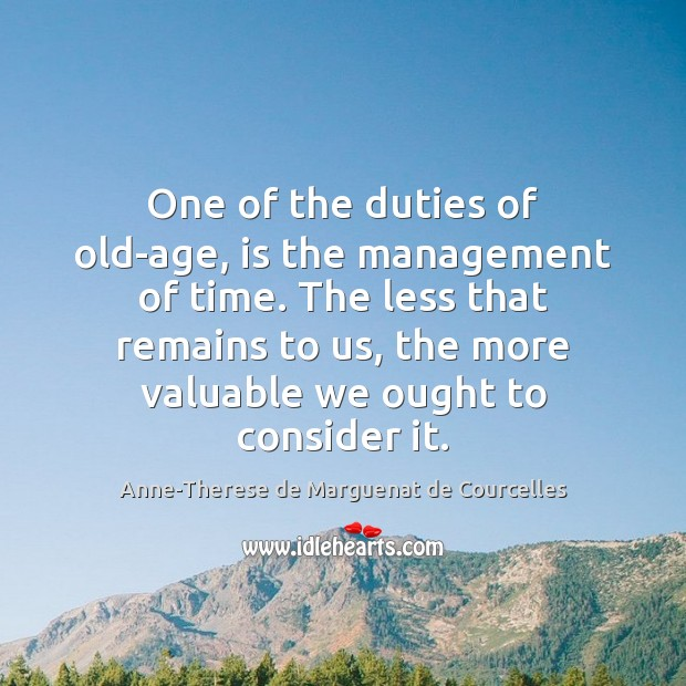 One of the duties of old-age, is the management of time. The Image
