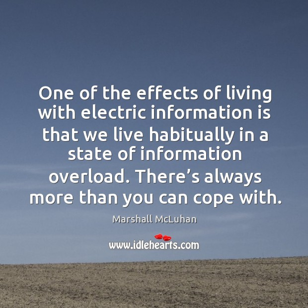 One of the effects of living with electric information is that we Image