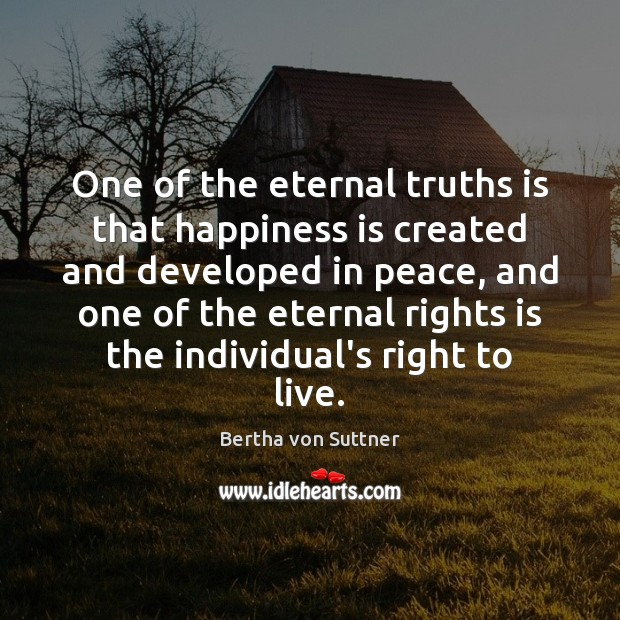 Image, One of the eternal truths is that happiness is created and developed