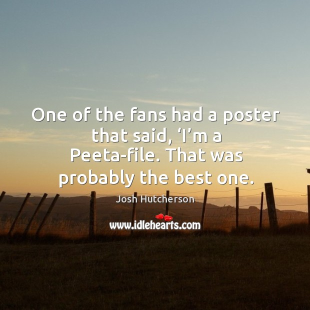 Image, One of the fans had a poster that said, 'i'm a peeta-file. That was probably the best one.