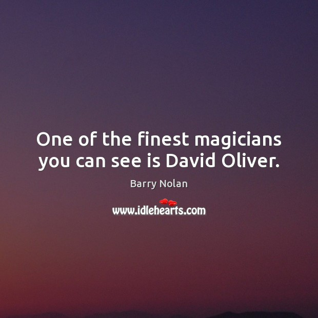 Image, One of the finest magicians you can see is David Oliver.