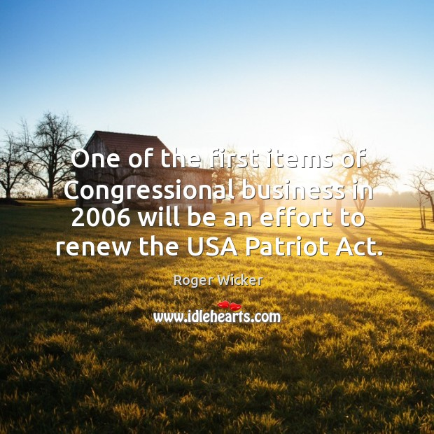 One of the first items of congressional business in 2006 will be an effort to renew the usa patriot act. Image