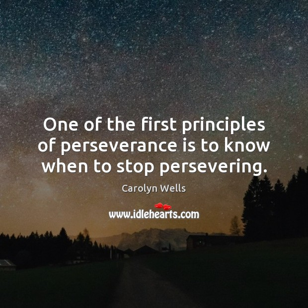 One of the first principles of perseverance is to know when to stop persevering. Perseverance Quotes Image