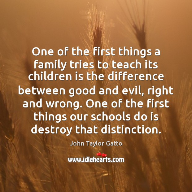 One of the first things a family tries to teach its children John Taylor Gatto Picture Quote