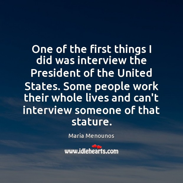 One of the first things I did was interview the President of Image