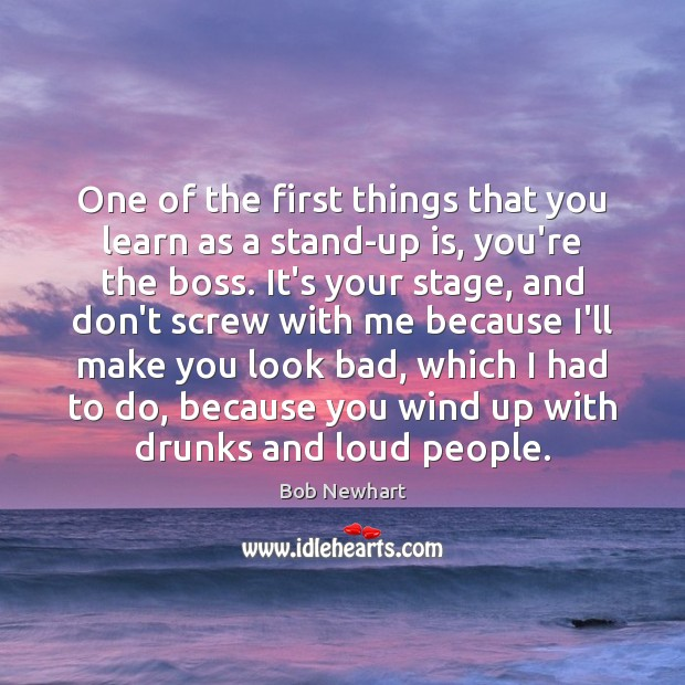 One of the first things that you learn as a stand-up is, Bob Newhart Picture Quote