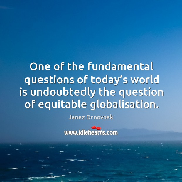 One of the fundamental questions of today's world is undoubtedly the question of equitable globalisation. Image