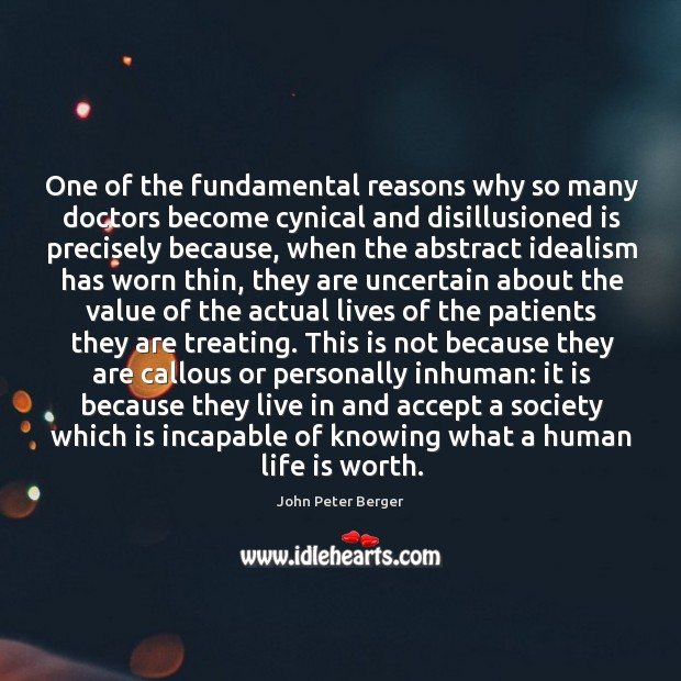 One of the fundamental reasons why so many doctors become cynical and disillusioned is precisely because Image