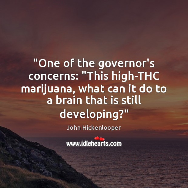 """""""One of the governor's concerns: """"This high-THC marijuana, what can it do Image"""