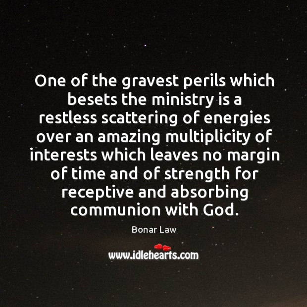 One of the gravest perils which besets the ministry is a restless Image
