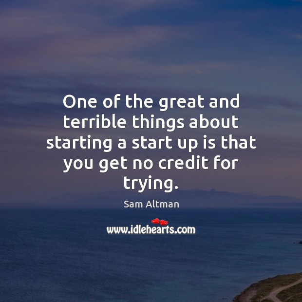 Image, One of the great and terrible things about starting a start up