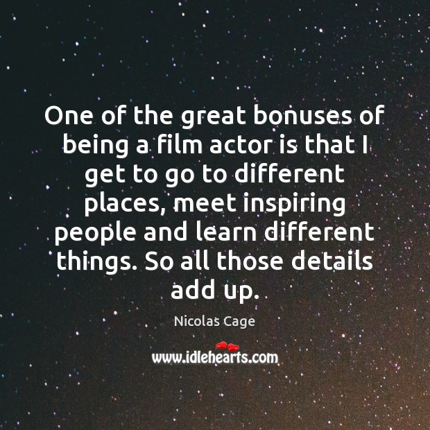One of the great bonuses of being a film actor is that Nicolas Cage Picture Quote