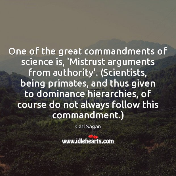 One of the great commandments of science is, 'Mistrust arguments from authority'. ( Image