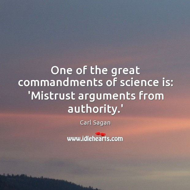 Image, One of the great commandments of science is: 'Mistrust arguments from authority.'