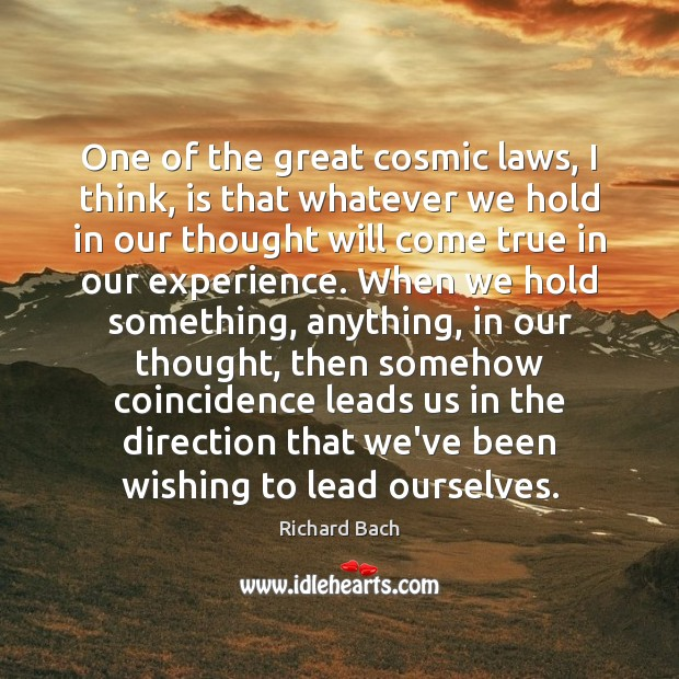 One of the great cosmic laws, I think, is that whatever we Richard Bach Picture Quote