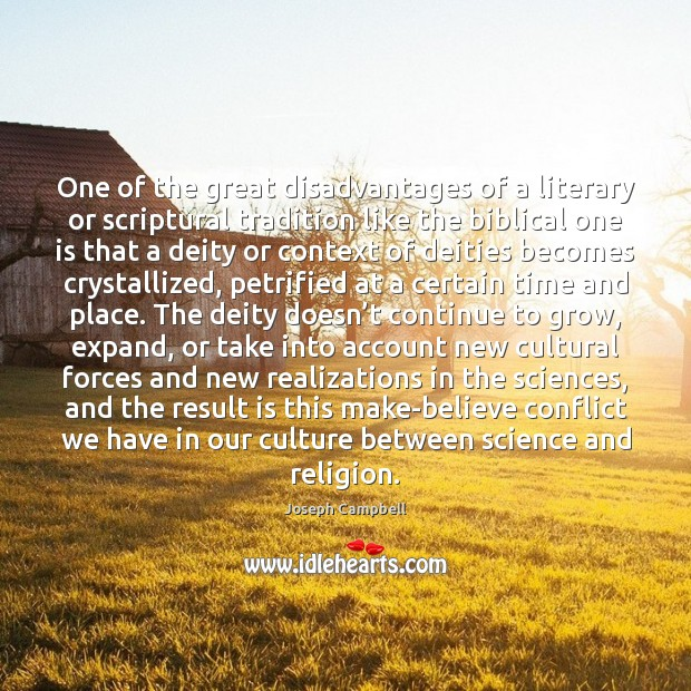 One of the great disadvantages of a literary or scriptural tradition like Joseph Campbell Picture Quote