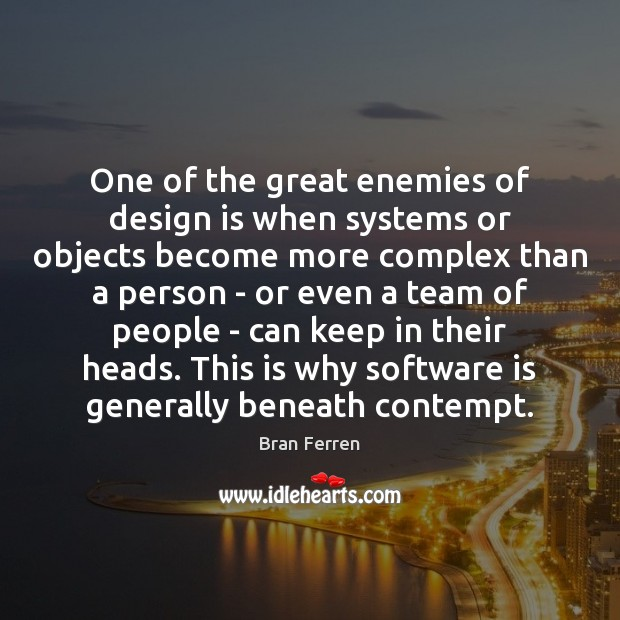 One of the great enemies of design is when systems or objects Image