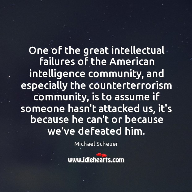 One of the great intellectual failures of the American intelligence community, and Michael Scheuer Picture Quote