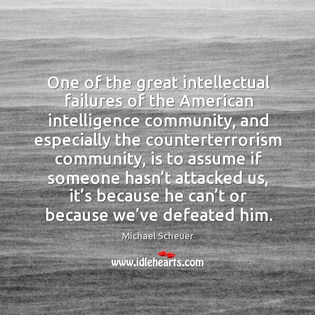 One of the great intellectual failures of the american intelligence community, and especially Image