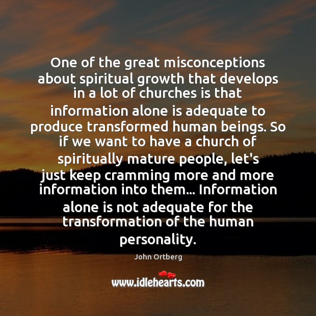 One of the great misconceptions about spiritual growth that develops in a John Ortberg Picture Quote