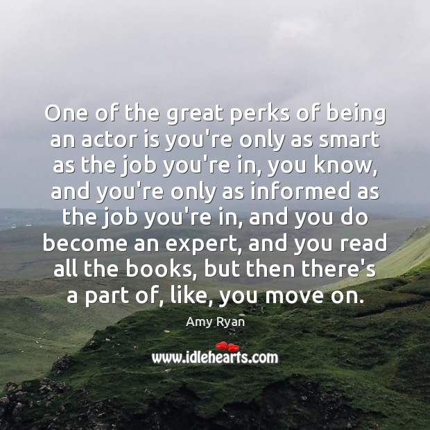 Image, One of the great perks of being an actor is you're only