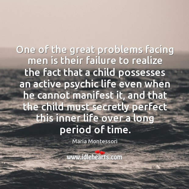 One of the great problems facing men is their failure to realize Image