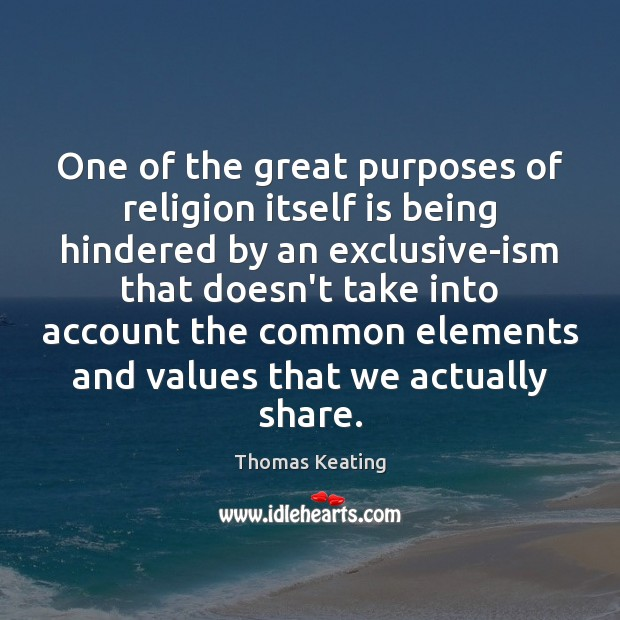 One of the great purposes of religion itself is being hindered by Thomas Keating Picture Quote