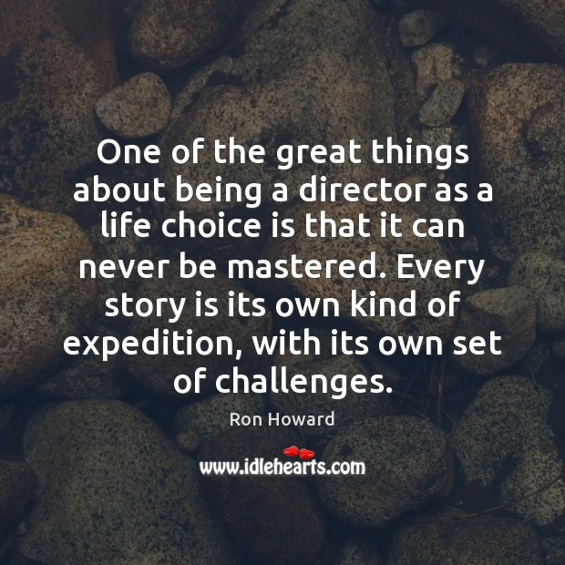 One of the great things about being a director as a life Image